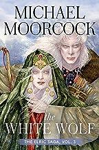 The White Wolf: The Elric Saga Part 3 (Elric Saga, The)