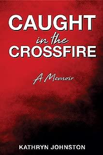 Caught in the Crossfire: A Memoir