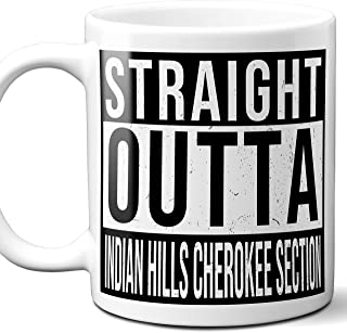 Straight Outta Indian Hills Cherokee Section Souvenir Gift Mug. I Love City Town USA Lover Coffee Unique Tea Cup Men Women Birthday Mothers Day Fathers Day Christmas. 11 oz.