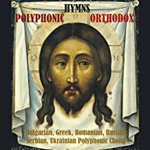 Polyphonic Orthodox Hymns / Bulgarian, Greek, Romanian, Russian, Serbian, Ukrainian Polyphonic Choirs