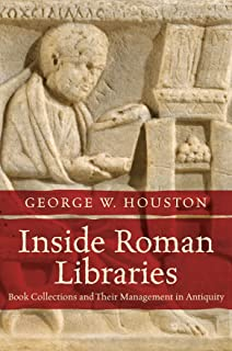 Inside Roman Libraries: Book Collections and Their Management in Antiquity (Studies in the History of Greece and Rome)