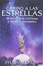 Camino a las estrellas (Path to the Stars Spanish edition): mi recorrido de Girl Scout a ingeniera astronáutica