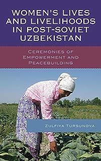 Women's Lives and Livelihoods in Post-Soviet Uzbekistan: Ceremonies of Empowerment and Peacebuilding (English Edition)