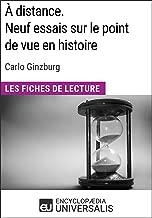 À distance. Neuf essais sur le point de vue en histoire de Carlo Ginzburg: Les Fiches de Lecture d'Universalis (French Edition)