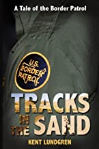 Tracks in the Sand: A Tale of the Border Patrol