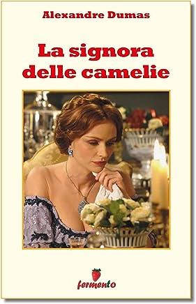 La signora delle camelie (Classici della letteratura e narrativa senza tempo)