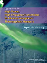 Opportunities for High-Power, High-Frequency Transmitters to Advance Ionospheric/Thermospheric Research: Report of a Workshop