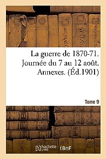 La Guerre de 1870-71. Journée Du 7 Au 12 Aout. Annexes. Tome 9 (Histoire) (French Edition)
