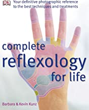 Complete Reflexology for Life: Your Definitive Photographic Reference to the Best Techniques and Treatments