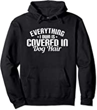 Everything I Own is Covered In Dog Hair Funny Pet Love Pullover Hoodie