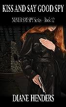 Kiss And Say Good Spy (The Never Say Spy Series Book 12)