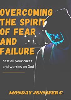 DEFEATING THE SPIRIT OF FEAR AND FAILURE: Cast all your cares and worries on God (English Edition)