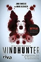 Mindhunter: Die spektakulärsten Fälle der FBI-Spezialeinheit für Serienverbrechen. Das Buch zur Netflix-Originalserie (German Edition)