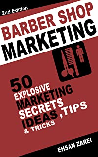 Barber Shop Marketing Ideas: 50 Explosive Marketing   Secrets, Ideas, Tips & Tricks  For Barber shop  Business