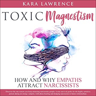 Toxic Magnetism: How and Why Empaths Attract Narcissists: Discover the One Reason You Keep Attracting Narcissistic People....