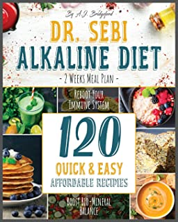 Dr. Sebi Alkaline Diet: 2 Weeks Meal Plan to Reboot Your Immune System - 120 Quick & Easy, Affordable Recipes to Boost Bio...
