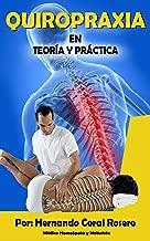 QUIROPRAXIA: Teoría y Práctica (Spanish Edition)