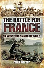 The Battle for France: Six Weeks That Changed The World
