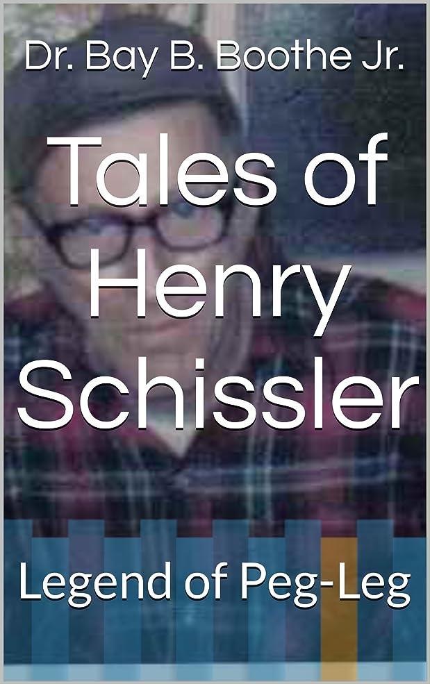 機会肩をすくめるマルクス主義Tales of Henry Schissler: Legend of Peg-Leg (English Edition)