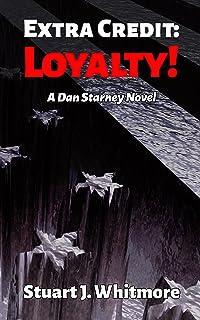 Extra Credit: Loyalty! (Dan Starney Novels Book 2)