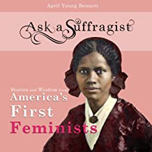 Ask a Suffragist: Stories and Wisdom from America's First Feminists