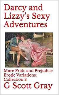 Darcy and Lizzy's Sexy Adventures: More Pride and Prejudice Erotic Variations: Collection 3