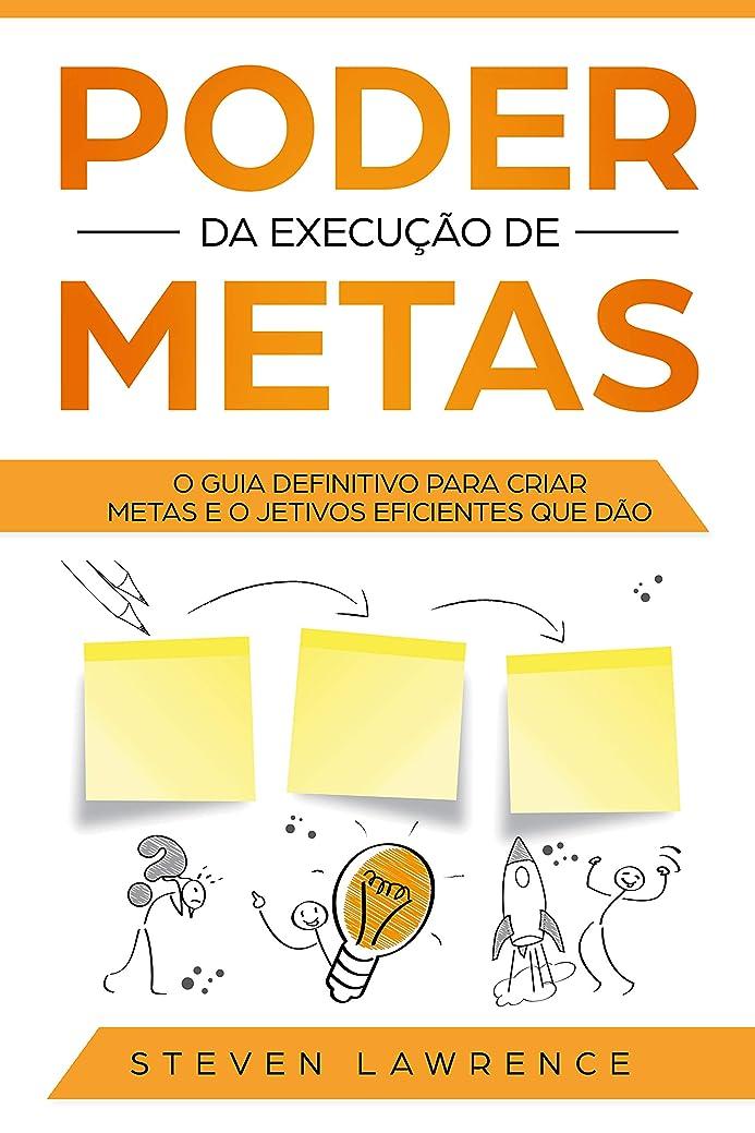 良心才能告発者Poder Da Execu??o De Metas: O Guia Definitivo Para Criar Metas e Objetivos Eficientes Que D?o Resultado (Portuguese Edition)