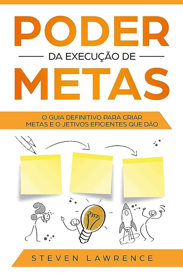 乗り出すビタミン母性Poder Da Execu??o De Metas: O Guia Definitivo Para Criar Metas e Objetivos Eficientes Que D?o Resultado (Portuguese Edition)