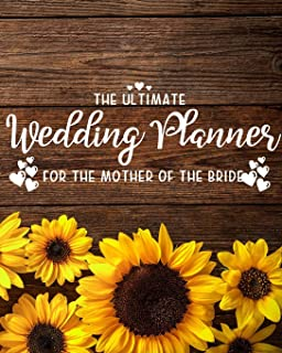 The Ultimate Wedding Planner for the Mother of the Bride: Perfect Organizer for Your Daughter's Big Day with Checklists, Worksheets, Timelines & More