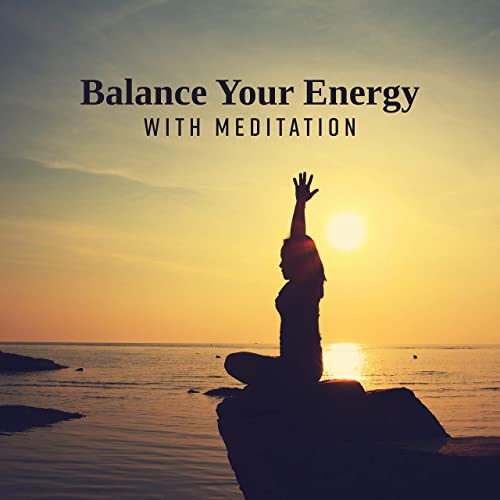 Balance Your Energy with Meditation: New Age Deep 15 Tracks ...