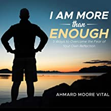 I Am More Than Enough: 3 Ways to Overcome the Fear of Your Own Reflection