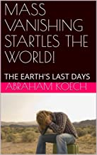 MASS VANISHING STARTLES THE WORLD!: THE EARTH'S LAST DAYS