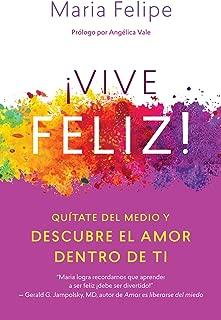 Vive Feliz!: Quítate del medio y descubre el amor dentro de ti (Spanish Edition)