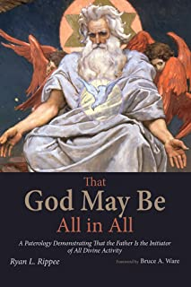 That God May Be All in All: A Paterology Demonstrating That the Father Is the Initiator of All Divine Activity
