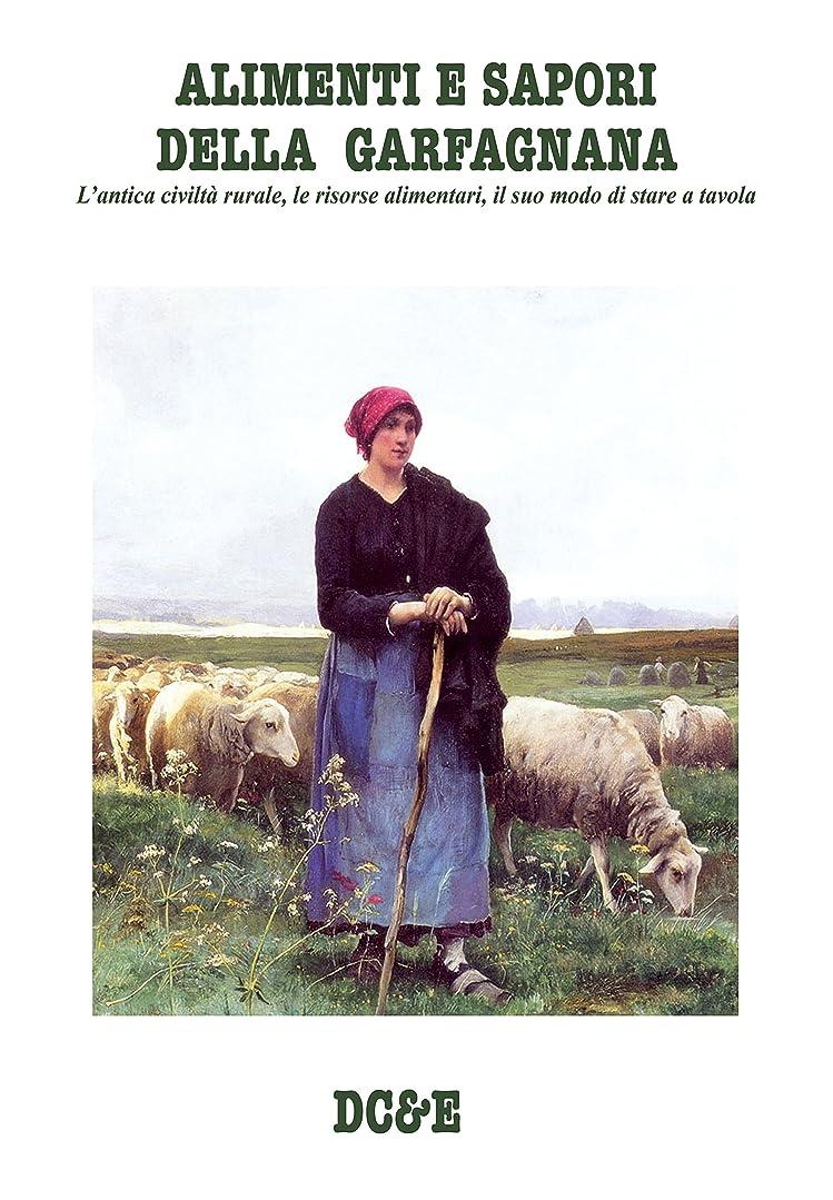 軍団植物の押し下げるALIMENTI E SAPORI DELLA GARFAGNANA: L'antica civiltà rurale, le risorse alimentari, il suo modo di stare a tavola (Italian Edition)