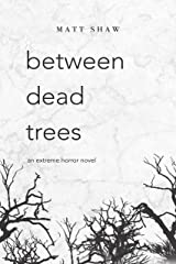 between dead trees: An Extreme Horror Novel from the author of Below Deck Kindle Edition