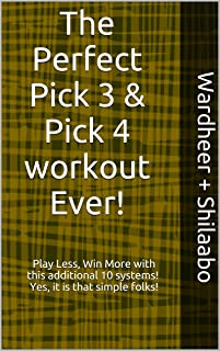 The Perfect Pick 3 & Pick 4 workout Ever!: Play Less, Win More with this additional 10 systems! Yes, it is that simple folks!