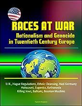 Races at War: Nationalism and Genocide in Twentieth Century Europe - U.N., Hague Regulations, Ethnic Cleansing, Nazi Germany, Holocaust, Eugenics, Euthanasia, Killing Jews, Balkans, Bosnian Muslims