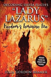Decoding Sylvia Plath's Lady Lazarus: Freedom's Feminine Fire