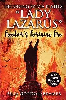 "Decoding Sylvia Plath's ""Lady Lazarus"": Freedom's Feminine Fire (Volume 2)"