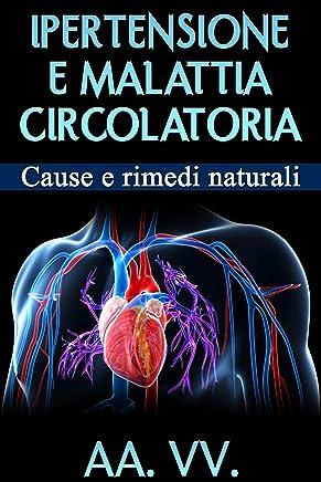 Ipertensione e malattia circolatoria: Cause e rimedi naturali