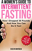 A Women's Guide To Intermittent Fasting: How I Dropped 30 Pounds And How You Can Do It Too!