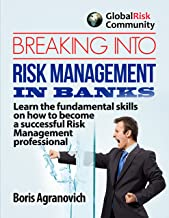 Breaking Into Risk Management In Banks: Learn the fundamental skills of how to become a successful Risk Management Professional.