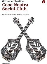 Cosa Nostra Social Club: Mafia, malavita e musica in Italia (La cultura Vol. 833) (Italian Edition)