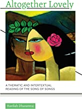 Altogether Lovely: A Thematic and Intertextual Reading of the Song of Songs (South Asian Theology)