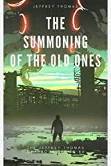 The Summoning of the Old Ones: A Three-Part Lovecraftian Tale (The Jeffrey Thomas Chapbook Series 6) Kindle Edition
