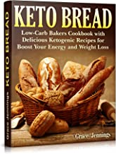 Keto Bread: Low-Carb Bakers Cookbook with Delicious Ketogenic Recipes for Boost Your Energy and Weight Loss (Keto Bread Book 2)