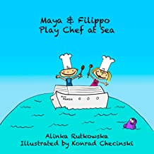 Maya & Filippo Play Chef at Sea: Books about Sharing (Maya & Filippo Adventure and Education for Kids Book 8)