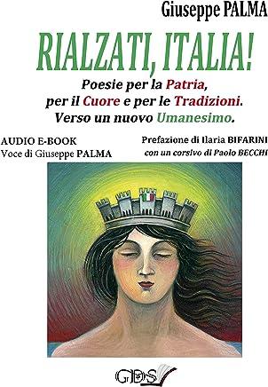 Rialzati Italia! ( Versione Audiobook): Poesie per la Patria, per il Cuore, e per le Tradizioni. Verso un nuovo Umanesimo