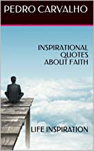 INSPIRATIONAL QUOTES ABOUT FAITH: LIFE INSPIRATION (English Edition)
